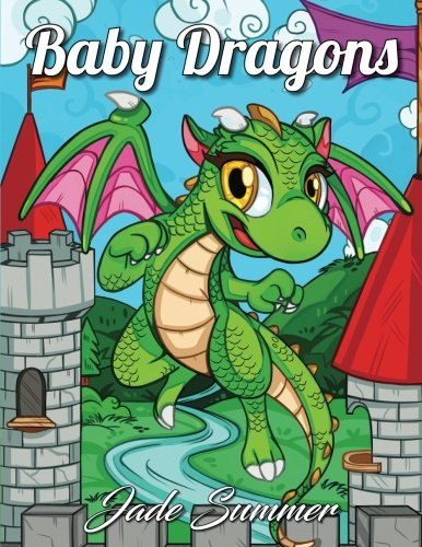 Baby Dragons An Adult Coloring Book With Adorable Dragon Babies Cute Fantasy Creatures And Hilarious Cartoon Scenes For Relaxation